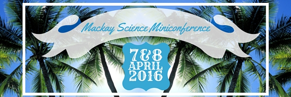 Mackay Science Miniconference April 2016 featuring Dissection Connection, Rockhoundz, Cider House Tech, Fizzics Education, Berwick Office Technology